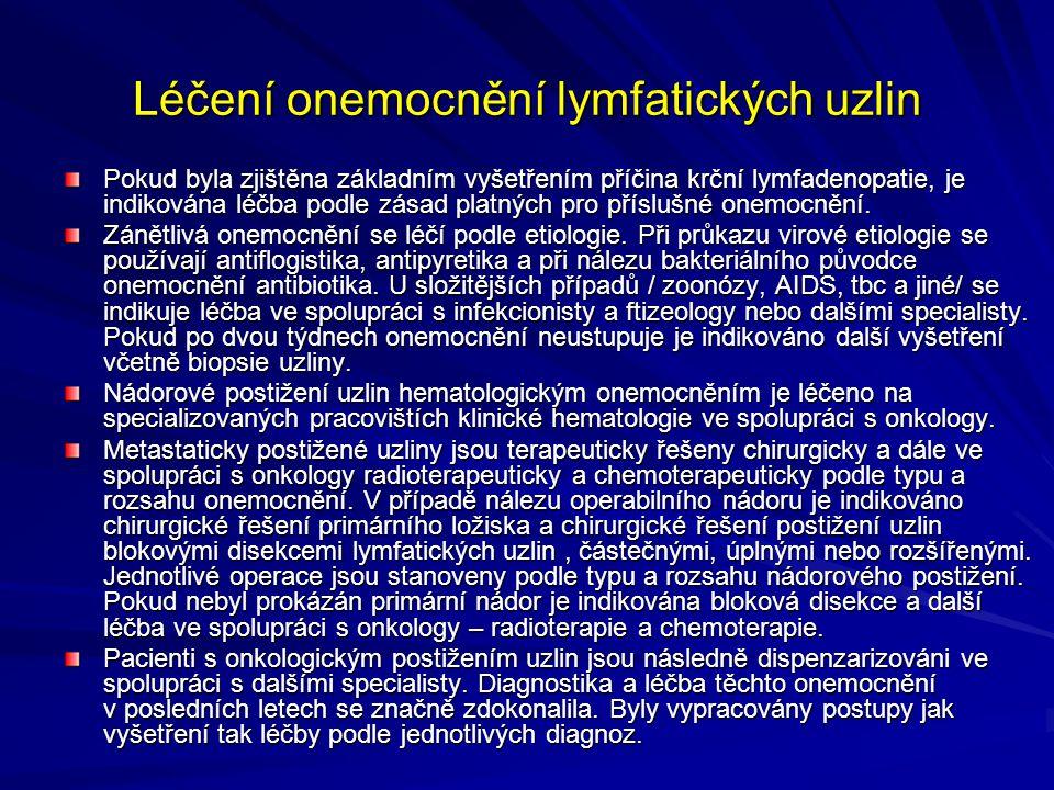 Léčení onemocnění lymfatických uzlin Pokud byla zjištěna základním vyšetřením příčina krční lymfadenopatie, je indikována léčba podle zásad platných pro příslušné onemocnění.