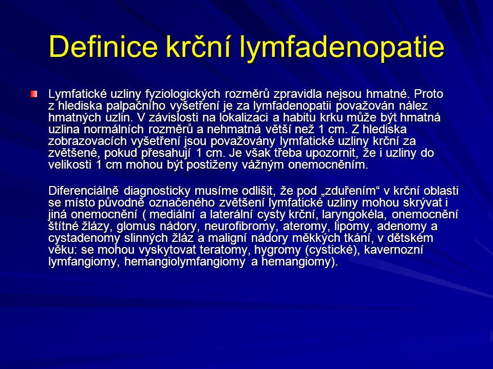 Definice krční lymfadenopatie Lymfatické uzliny fyziologických rozměrů zpravidla nejsou hmatné. Proto z hlediska palpačního vyšetření je za lymfadenop