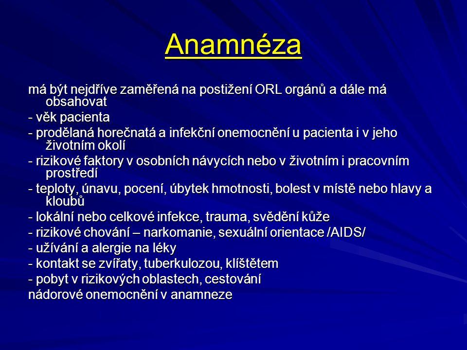 Anamnéza má být nejdříve zaměřená na postižení ORL orgánů a dále má obsahovat - věk pacienta - prodělaná horečnatá a infekční onemocnění u pacienta i