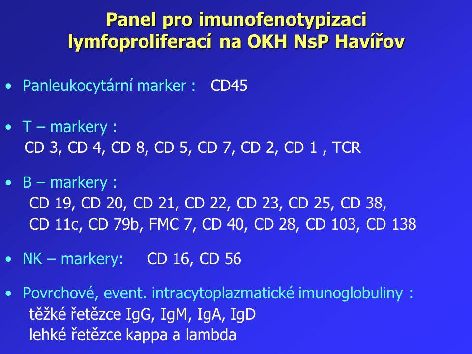 Panel pro imunofenotypizaci lymfoproliferací na OKH NsP Havířov Panleukocytární marker : CD45 T – markery : CD 3, CD 4, CD 8, CD 5, CD 7, CD 2, CD 1,