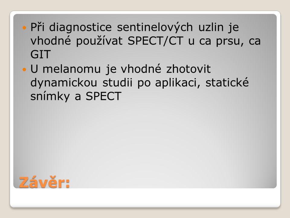Závěr: Při diagnostice sentinelových uzlin je vhodné používat SPECT/CT u ca prsu, ca GIT U melanomu je vhodné zhotovit dynamickou studii po aplikaci, statické snímky a SPECT