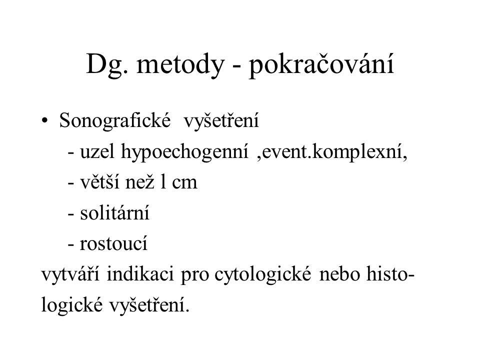 Dg. metody - pokračování Sonografické vyšetření - uzel hypoechogenní,event.komplexní, - větší než l cm - solitární - rostoucí vytváří indikaci pro cyt