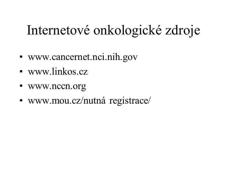 Internetové onkologické zdroje www.cancernet.nci.nih.gov www.linkos.cz www.nccn.org www.mou.cz/nutná registrace/