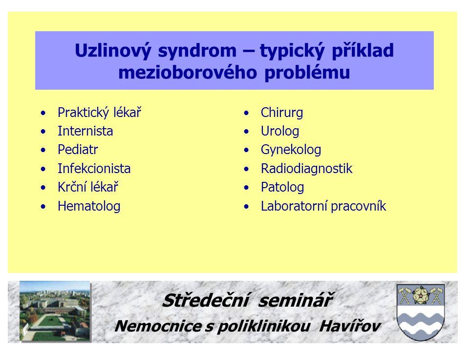 Středeční seminář Nemocnice s poliklinikou Havířov Definice Uzlinový syndrom je lokalisované nebo generalisované zvětšení mízních uzlin, symptomatické nebo zcela bezpříznakové.
