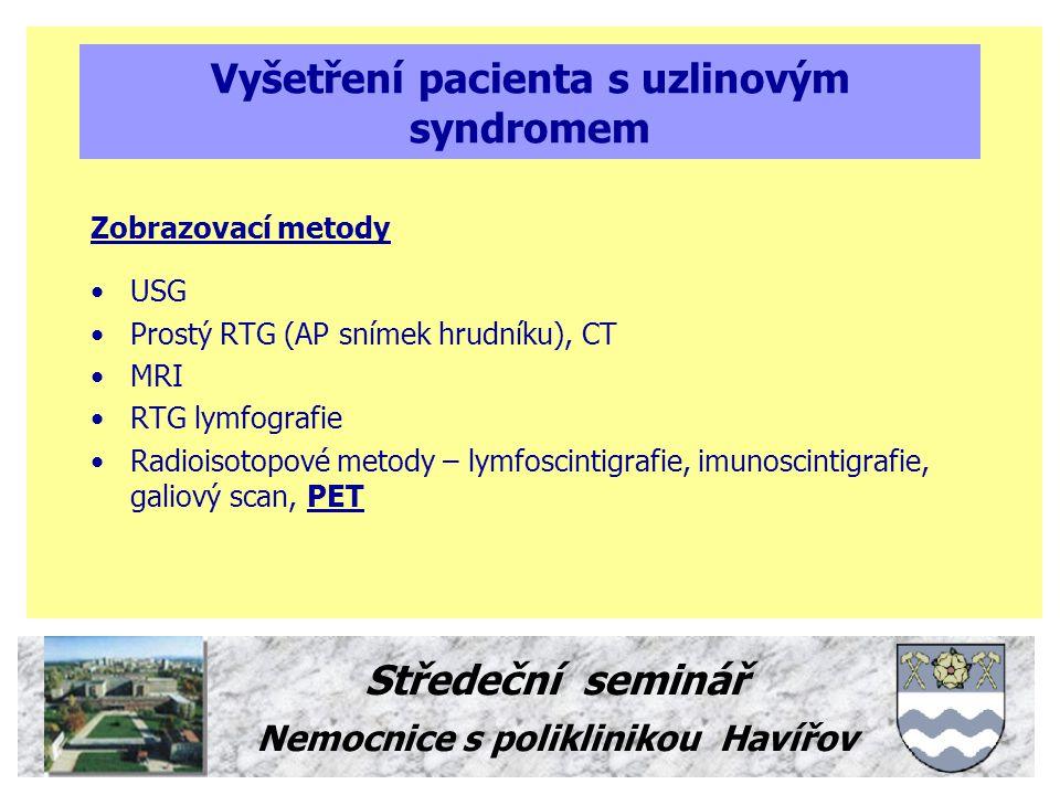 Středeční seminář Nemocnice s poliklinikou Havířov Vyšetření pacienta s uzlinovým syndromem Zobrazovací metody USG Prostý RTG (AP snímek hrudníku), CT MRI RTG lymfografie Radioisotopové metody – lymfoscintigrafie, imunoscintigrafie, galiový scan, PET