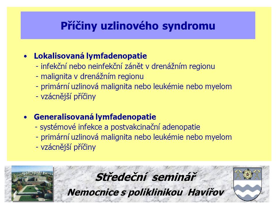 Středeční seminář Nemocnice s poliklinikou Havířov Vzácnější příčiny uzlinového syndromu Sarkoidosa Systémová onemocnění pojiva a vaskulitidy Hyperthyreosa Poléková adenopatie Sérová nemoc M.Whipple Dermatopatická lymfadenopatie Hemochromatosa a hemosiderosa Thesaurismosy Systémová mastocytosa Graft versus host disease Inflamatorní pseudotumor Histiocytární nekrotisující lymfadenitida (Kikuchi) Sinusová histiocytosa s lymfadenopatií (Rosai Dorfman) Vaskulární transformace sinusů M.Castleman Progresivní transformace germinálních center Reakce na implantáty