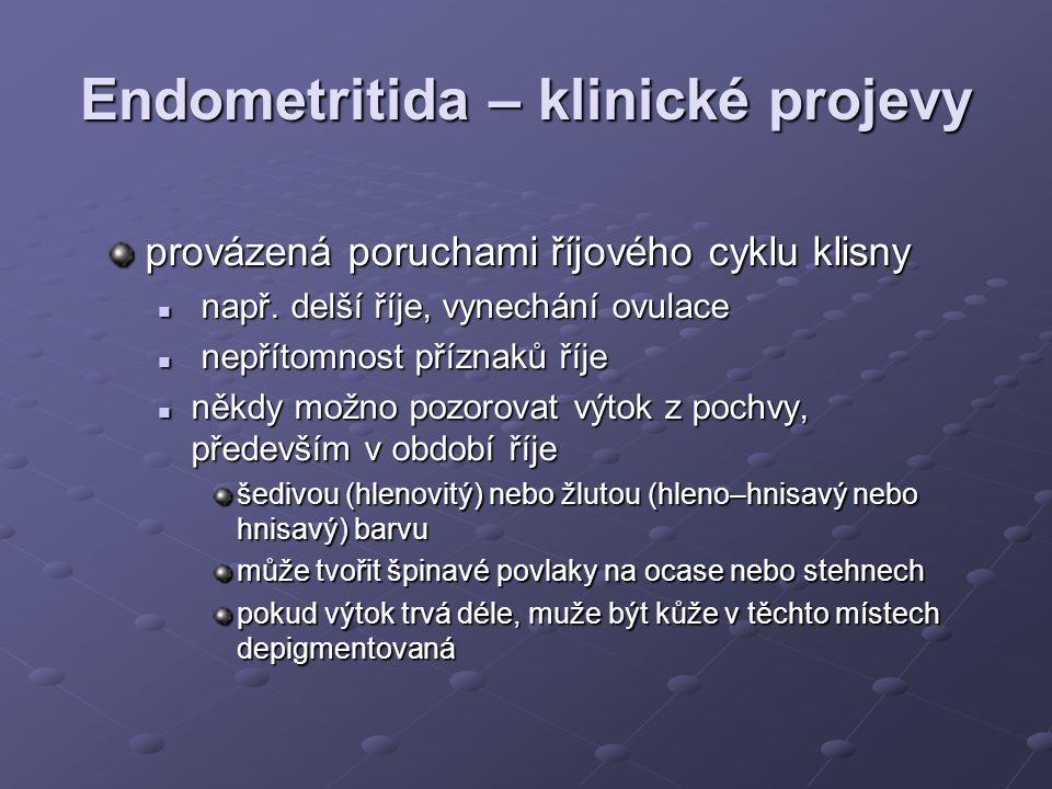 Endometritida – klinické projevy provázená poruchami říjového cyklu klisny např. delší říje, vynechání ovulace např. delší říje, vynechání ovulace nep