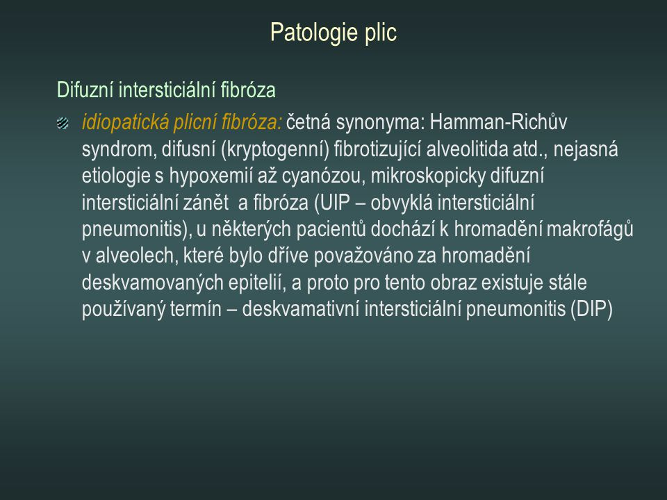 Patologie plic Difuzní intersticiální fibróza idiopatická plicní fibróza: četná synonyma: Hamman-Richův syndrom, difusní (kryptogenní) fibrotizující a