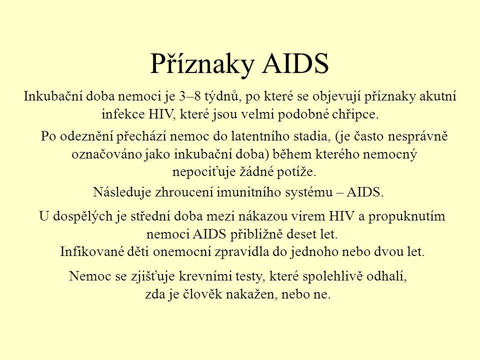 Příznaky AIDS Inkubační doba nemoci je 3–8 týdnů, po které se objevují příznaky akutní infekce HIV, které jsou velmi podobné chřipce.