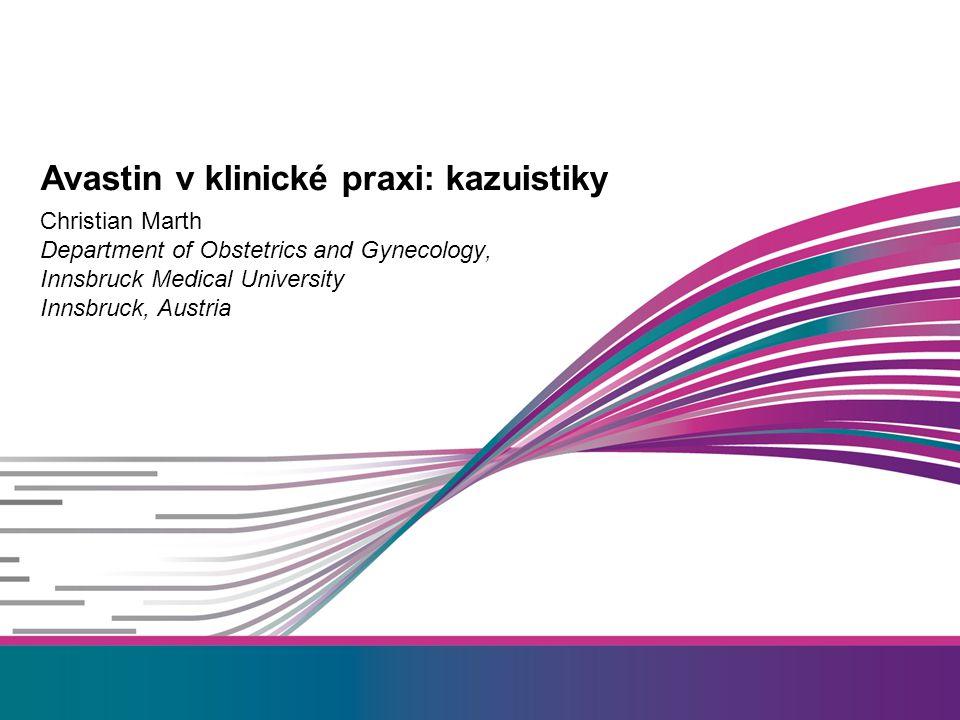Christian Marth Department of Obstetrics and Gynecology, Innsbruck Medical University Innsbruck, Austria Avastin v klinické praxi: kazuistiky