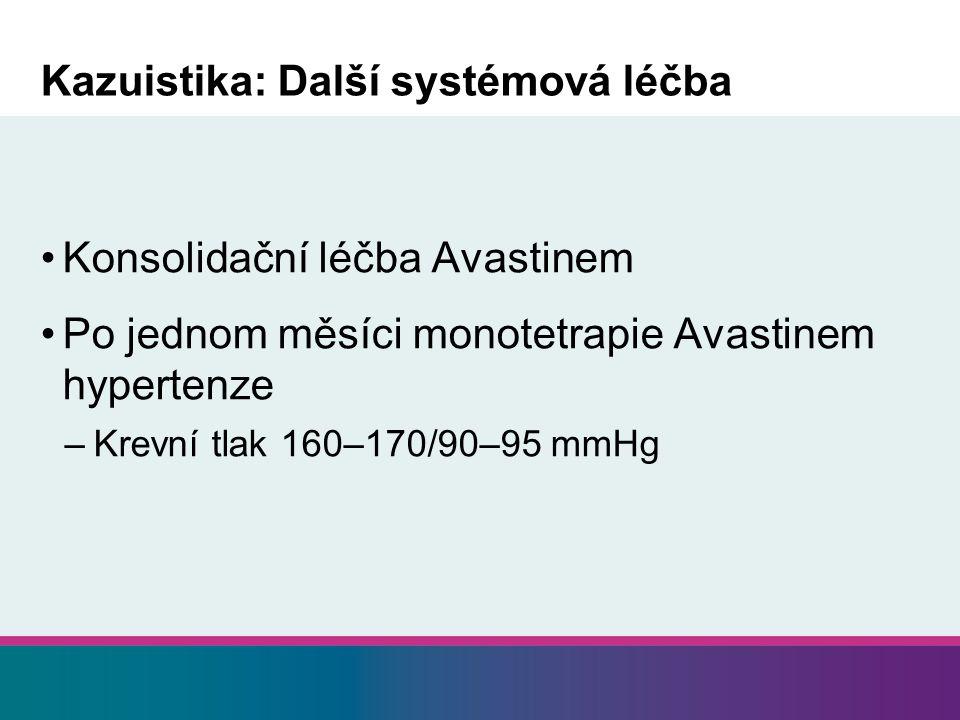 Kazuistika: Další systémová léčba Konsolidační léčba Avastinem Po jednom měsíci monotetrapie Avastinem hypertenze –Krevní tlak 160–170/90–95 mmHg