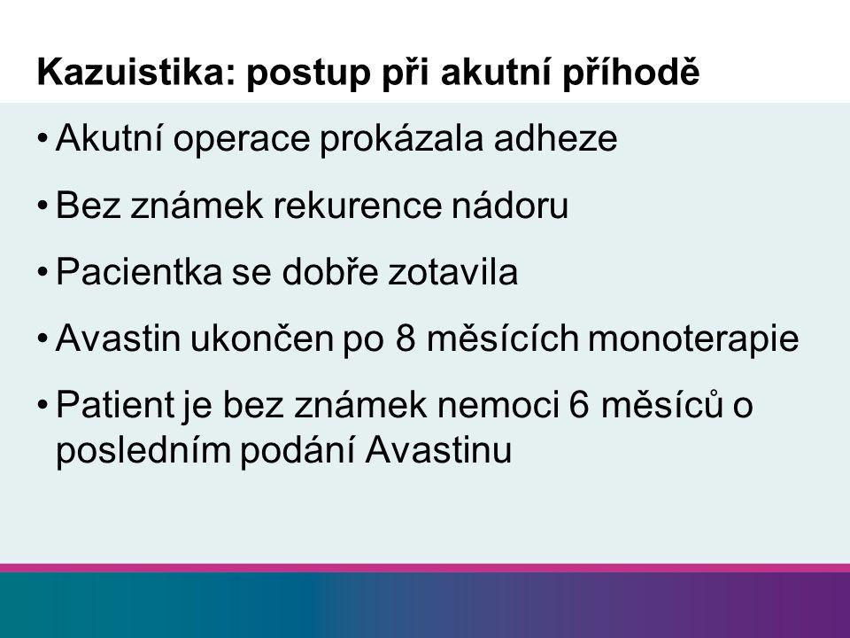 Kazuistika: postup při akutní příhodě Akutní operace prokázala adheze Bez známek rekurence nádoru Pacientka se dobře zotavila Avastin ukončen po 8 měs