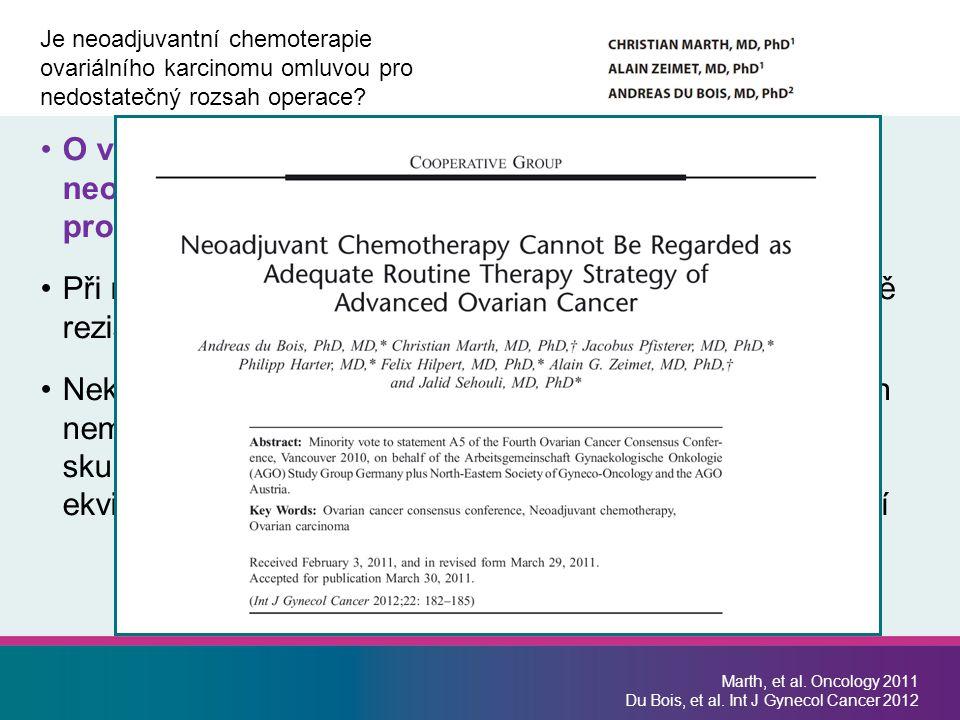 O více než 30 % četnost optimálních resekcí po neoadjuvantní chemoterapii nevedla ke zlepšení prognózy Při neoadjuvantní chemoterapii je riziko vzniku sekundárně rezistentních klonů Nekritické používání neoadjuvantní chemoterapie u skupin nemocných nehodnocených ve studiích EORTC nebo u skupin nemocných, u nichž studie EORTC neprokázala ekvivalenci s sebou nese riziko zhoršení celkového přežití Marth, et al.