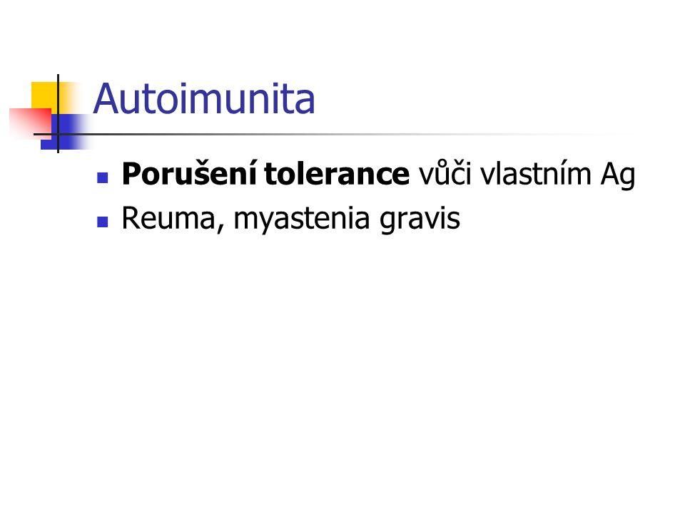 Autoimunita Porušení tolerance vůči vlastním Ag Reuma, myastenia gravis