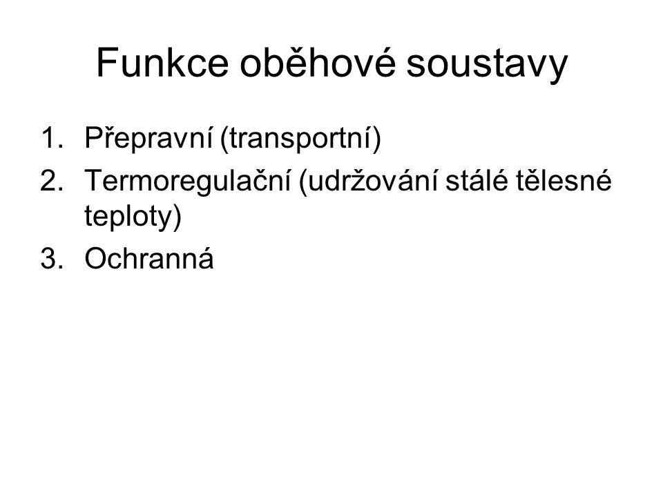 Funkce oběhové soustavy 1.Přepravní (transportní) 2.Termoregulační (udržování stálé tělesné teploty) 3.Ochranná