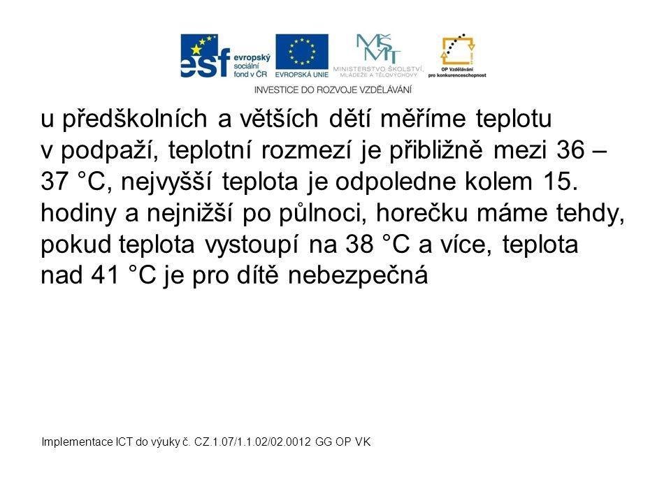 u předškolních a větších dětí měříme teplotu v podpaží, teplotní rozmezí je přibližně mezi 36 – 37 °C, nejvyšší teplota je odpoledne kolem 15.