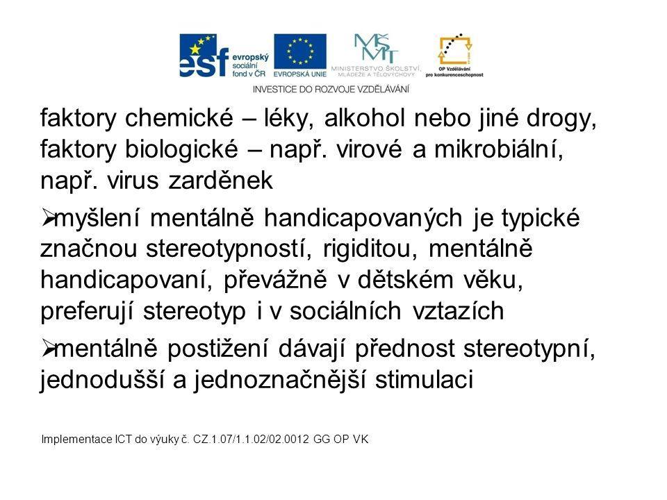 faktory chemické – léky, alkohol nebo jiné drogy, faktory biologické – např.