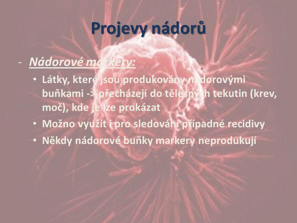 Projevy nádorů -Nádorové markery: Látky, které jsou produkovány nádorovými buňkami -> přecházejí do tělesných tekutin (krev, moč), kde je lze prokázat