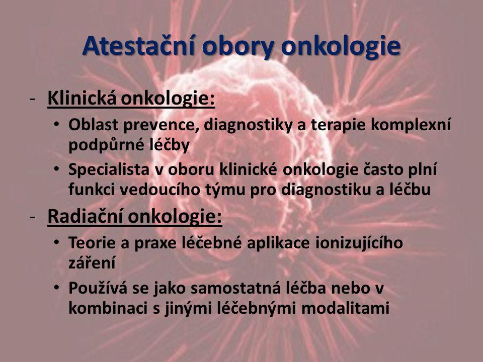 Atestační obory onkologie -Hematologie a transfuzní lékařství: Zabývá se studiem krve a všech jejích složek Zkoumá buňky krve z hlediska morfologie, kvantity a kvality Dále zkoumá srážlivost krve a všechny faktory, které se na srážení podílejí -Dětská onkologie a hematoonkologie: Diagnostika a léčba dětí se zhoubnými nádory a kreveními nemocemi v ambulantní a nemocniční praxi Nedílnou součástí je pochopení etických problémů