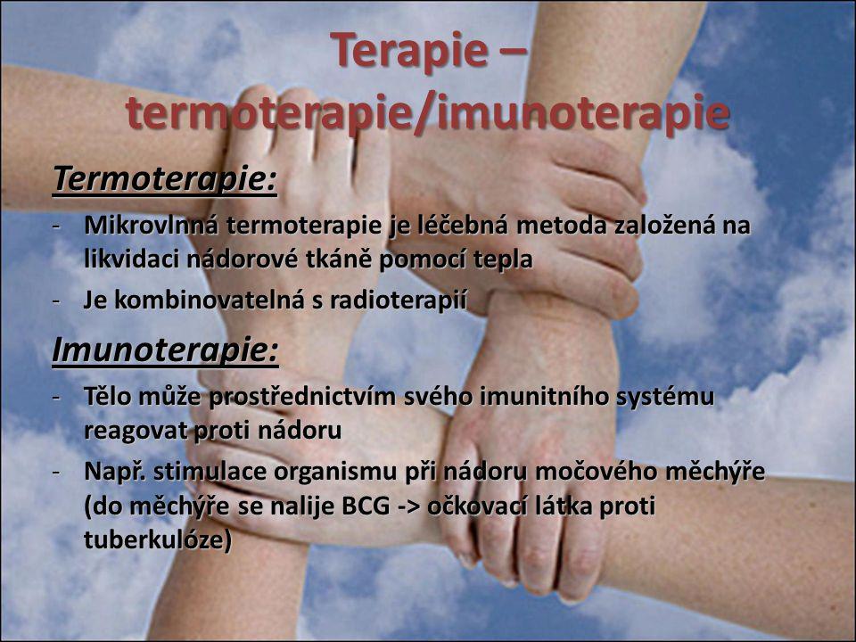 Terapie – termoterapie/imunoterapie Termoterapie: -Mikrovlnná termoterapie je léčebná metoda založená na likvidaci nádorové tkáně pomocí tepla -Je kom