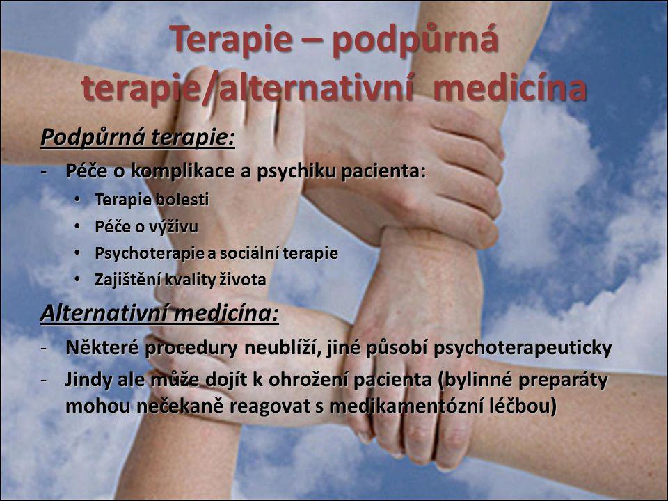 Terapie – podpůrná terapie/alternativní medicína Podpůrná terapie: -Péče o komplikace a psychiku pacienta: Terapie bolesti Terapie bolesti Péče o výži