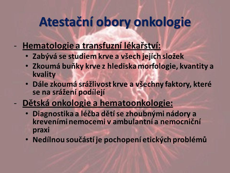 Atestační obory onkologie -Hematologie a transfuzní lékařství: Zabývá se studiem krve a všech jejích složek Zkoumá buňky krve z hlediska morfologie, k