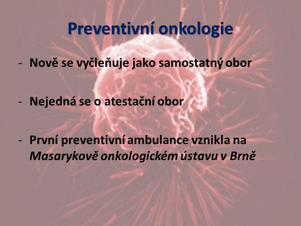 Preventivní onkologie -Nově se vyčleňuje jako samostatný obor -Nejedná se o atestační obor -První preventivní ambulance vznikla na Masarykově onkologi