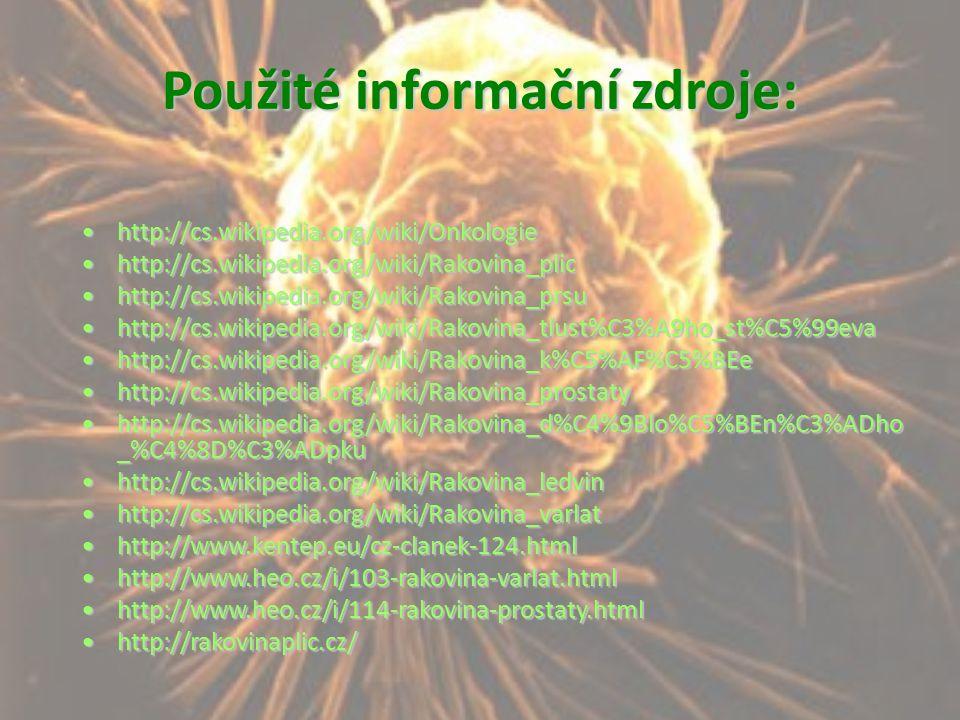 Použité informační zdroje: http://cs.wikipedia.org/wiki/Onkologiehttp://cs.wikipedia.org/wiki/Onkologie http://cs.wikipedia.org/wiki/Rakovina_plichttp