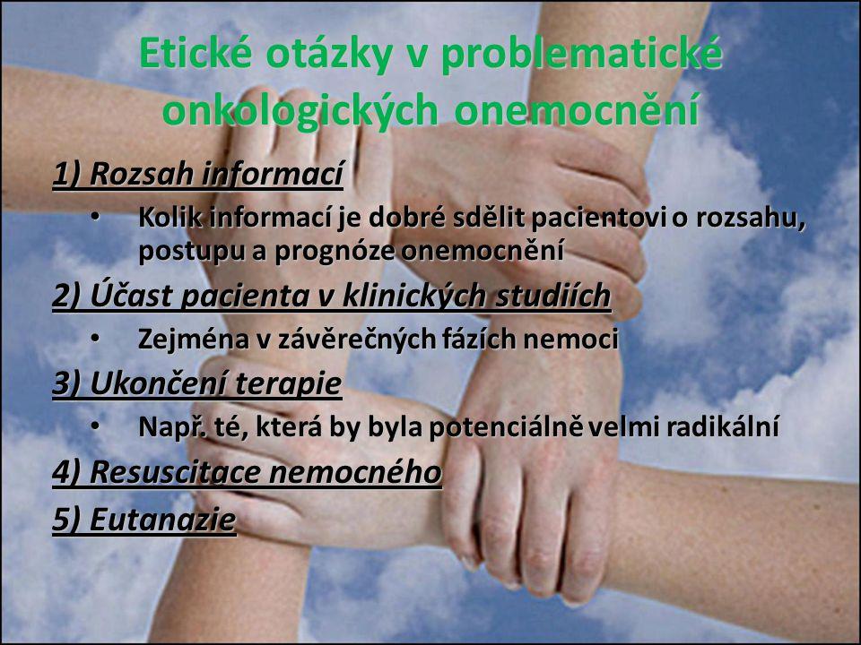 Etické otázky v problematické onkologických onemocnění 1) Rozsah informací Kolik informací je dobré sdělit pacientovi o rozsahu, postupu a prognóze on