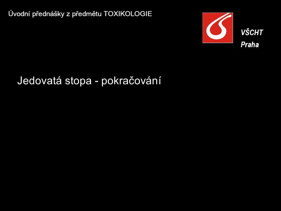 Úvodní přednášky z předmětu TOXIKOLOGIE VŠCHT Praha VŠCHT Praha Jedovatá stopa - pokračování