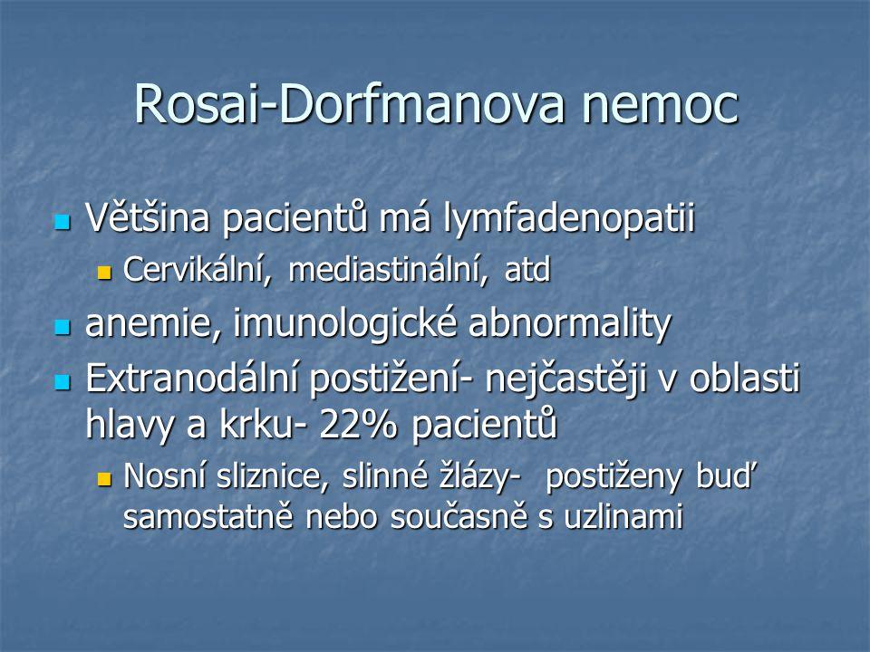 Rosai-Dorfmanova nemoc Většina pacientů má lymfadenopatii Většina pacientů má lymfadenopatii Cervikální, mediastinální, atd Cervikální, mediastinální,