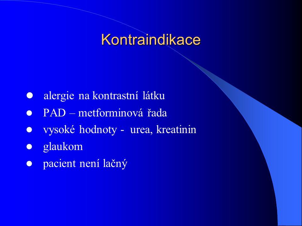 Kontraindikace alergie na kontrastní látku PAD – metforminová řada vysoké hodnoty - urea, kreatinin glaukom pacient není lačný