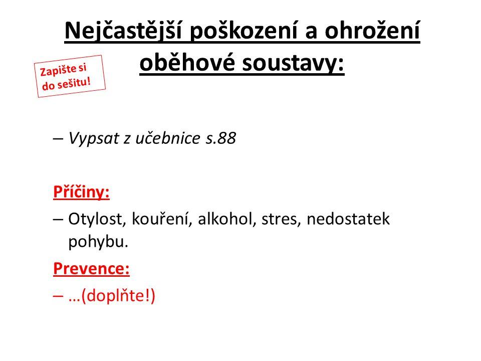Nejčastější poškození a ohrožení oběhové soustavy: – Vypsat z učebnice s.88 Příčiny: – Otylost, kouření, alkohol, stres, nedostatek pohybu. Prevence: