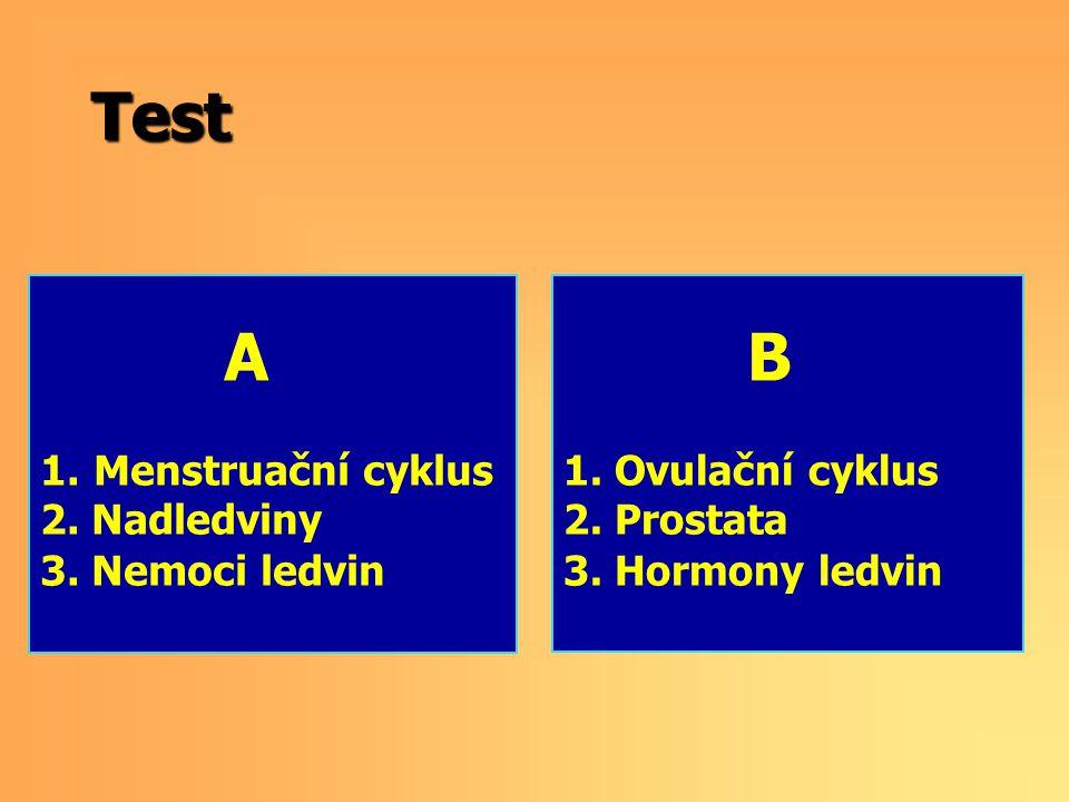 A 1.Menstruační cyklus 2. Nadledviny 3. Nemoci ledvin B 1. Ovulační cyklus 2. Prostata 3. Hormony ledvin Test