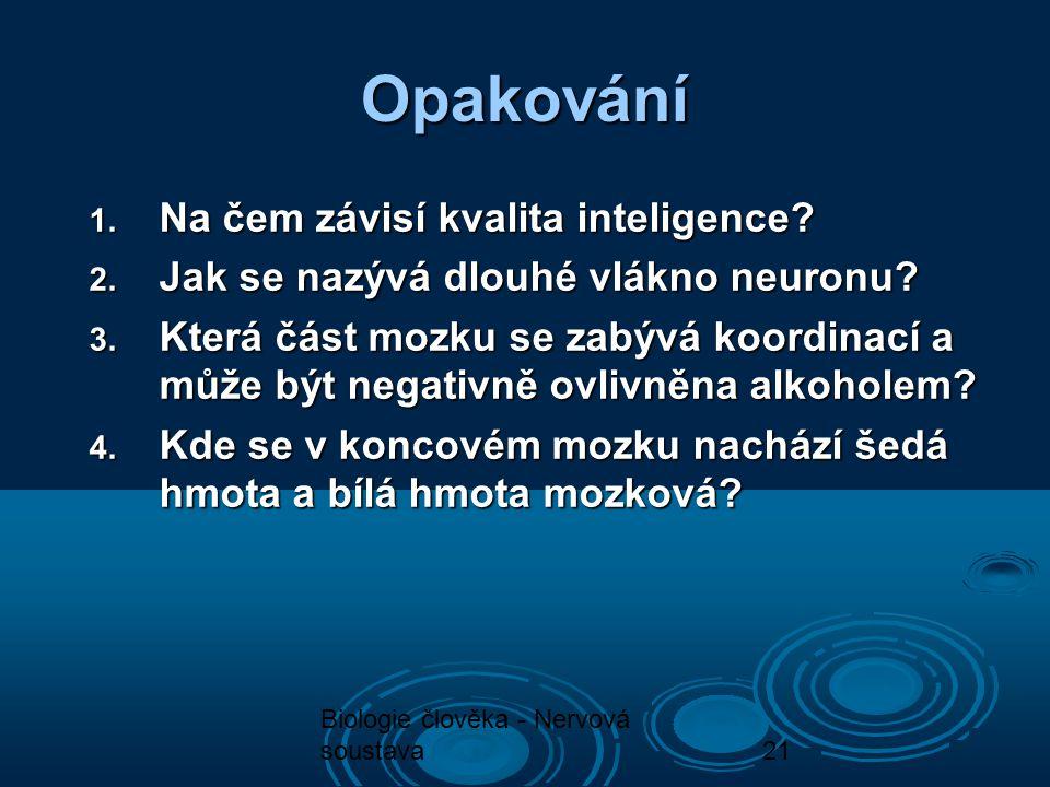 Biologie člověka - Nervová soustava21 Opakování 1. Na čem závisí kvalita inteligence? 2. Jak se nazývá dlouhé vlákno neuronu? 3. Která část mozku se z