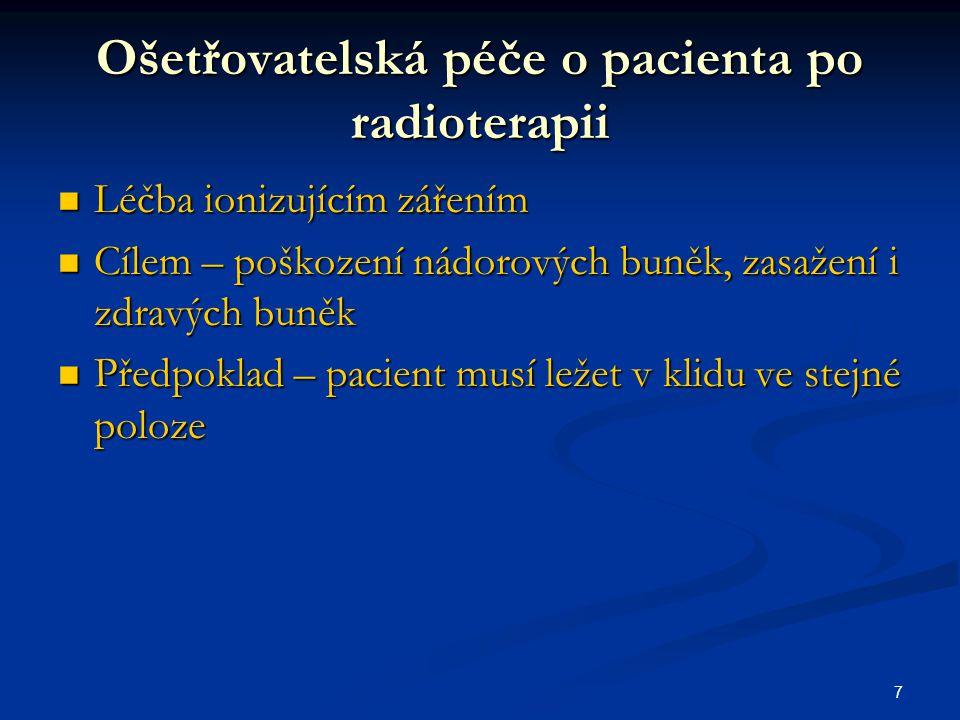 7 Ošetřovatelská péče o pacienta po radioterapii Léčba ionizujícím zářením Léčba ionizujícím zářením Cílem – poškození nádorových buněk, zasažení i zd