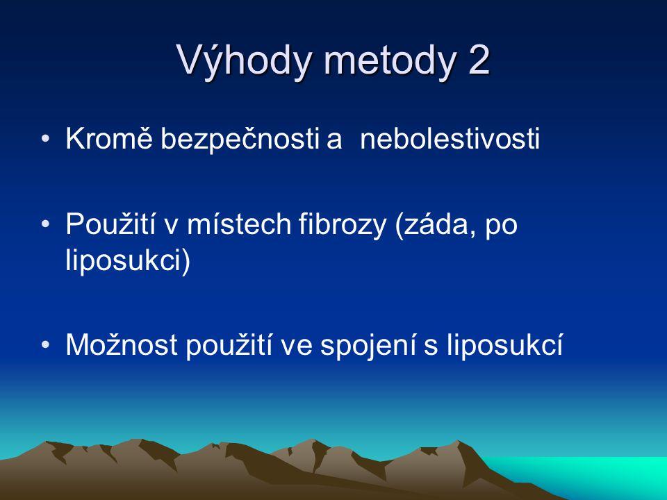 Výhody metody 2 Kromě bezpečnosti a nebolestivosti Použití v místech fibrozy (záda, po liposukci) Možnost použití ve spojení s liposukcí