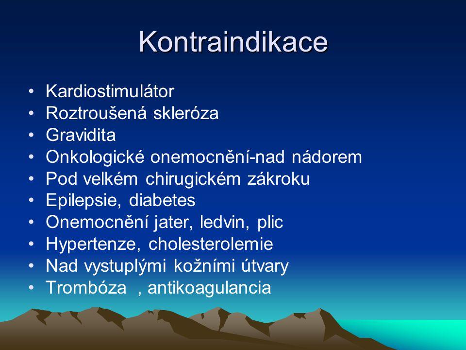 Kontraindikace Kardiostimulátor Roztroušená skleróza Gravidita Onkologické onemocnění-nad nádorem Pod velkém chirugickém zákroku Epilepsie, diabetes Onemocnění jater, ledvin, plic Hypertenze, cholesterolemie Nad vystuplými kožními útvary Trombóza, antikoagulancia