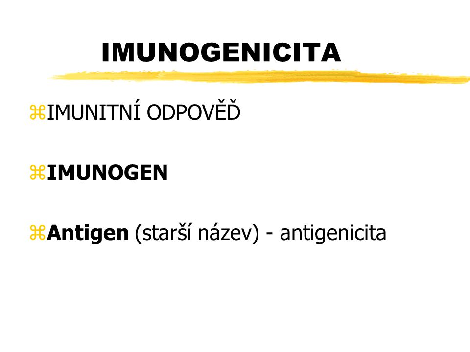 IMUNOGENICITA zIMUNITNÍ ODPOVĚĎ zIMUNOGEN zAntigen (starší název) - antigenicita