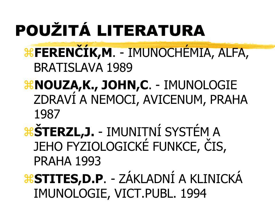 POUŽITÁ LITERATURA zFERENČÍK,M. - IMUNOCHÉMIA, ALFA, BRATISLAVA 1989 zNOUZA,K., JOHN,C. - IMUNOLOGIE ZDRAVÍ A NEMOCI, AVICENUM, PRAHA 1987 zŠTERZL,J.