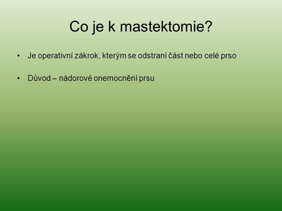 Co je k mastektomie? Je operativní zákrok, kterým se odstraní část nebo celé prso Důvod – nádorové onemocnění prsu