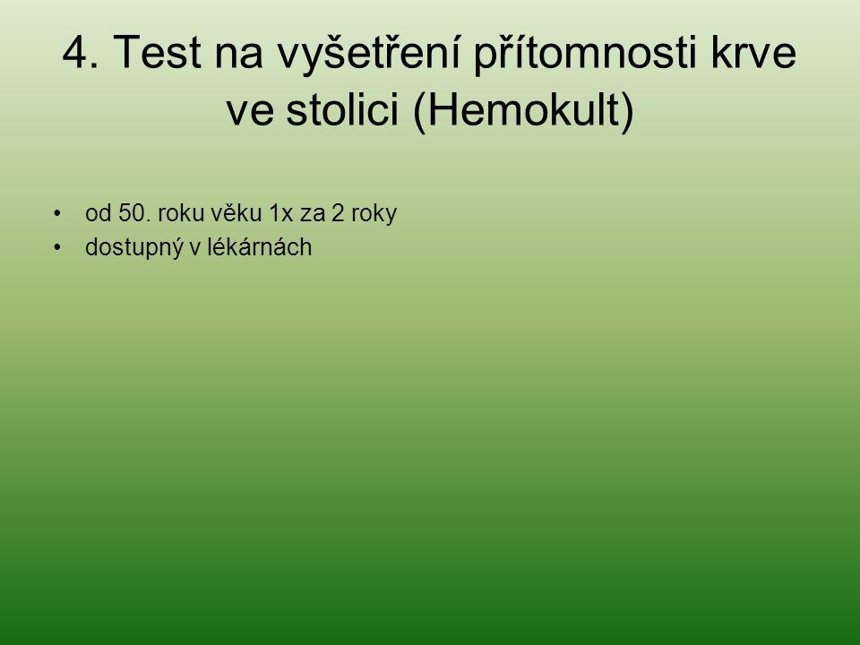 4. Test na vyšetření přítomnosti krve ve stolici (Hemokult) od 50. roku věku 1x za 2 roky dostupný v lékárnách