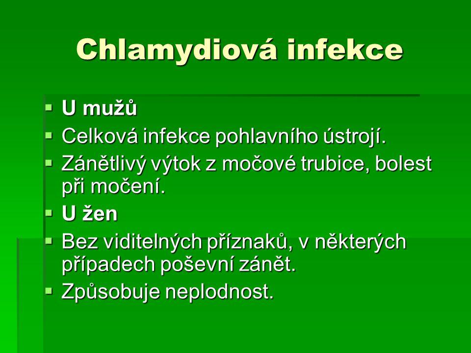 Chlamydiová infekce  U mužů  Celková infekce pohlavního ústrojí.  Zánětlivý výtok z močové trubice, bolest při močení.  U žen  Bez viditelných př