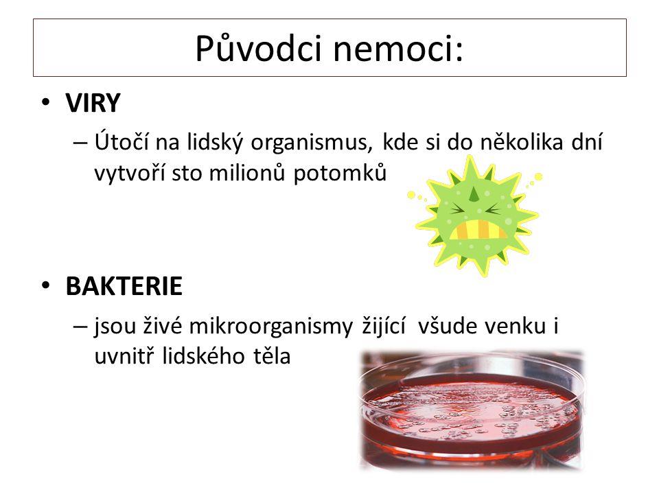 Původci nemoci: VIRY –Ú–Útočí na lidský organismus, kde si do několika dní vytvoří sto milionů potomků BAKTERIE –j–jsou živé mikroorganismy žijící všu