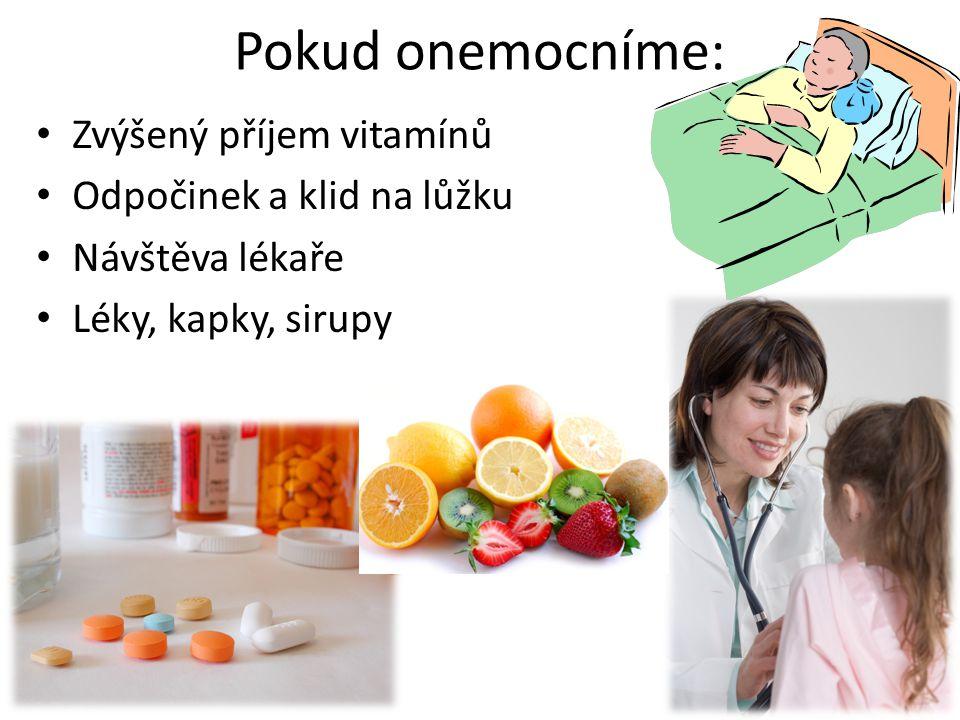 Pokud onemocníme: Zvýšený příjem vitamínů Odpočinek a klid na lůžku Návštěva lékaře Léky, kapky, sirupy