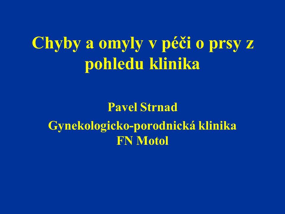 Chyby a omyly v péči o prsy z pohledu klinika Pavel Strnad Gynekologicko-porodnická klinika FN Motol