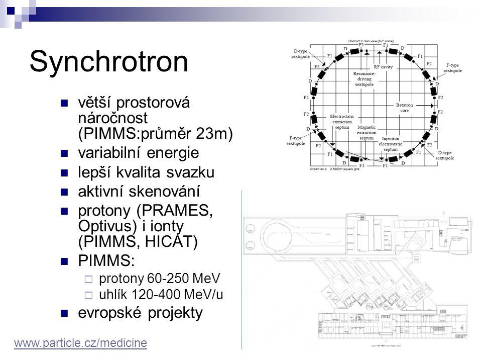 Synchrotron větší prostorová náročnost (PIMMS:průměr 23m) variabilní energie lepší kvalita svazku aktivní skenování protony (PRAMES, Optivus) i ionty