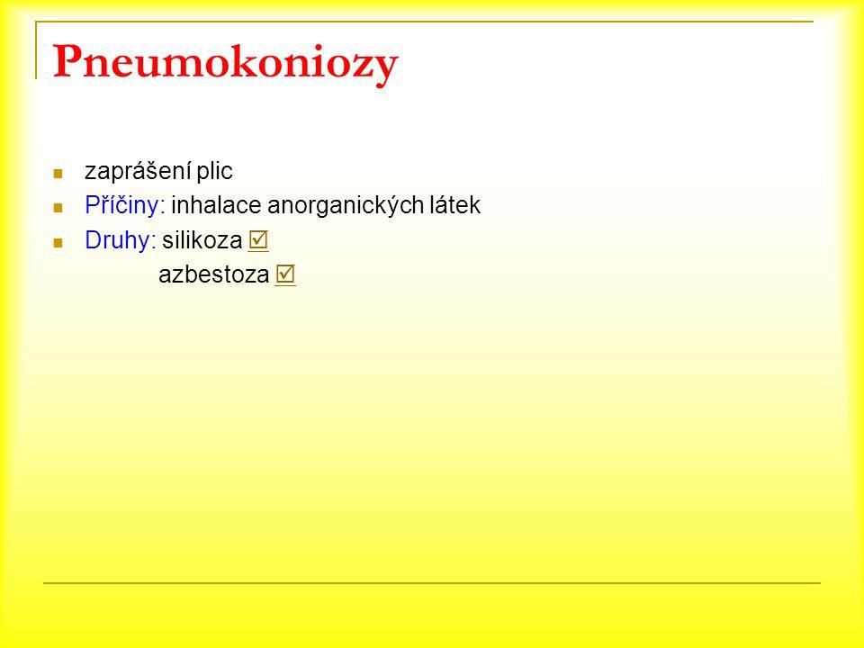 Pneumokoniozy zaprášení plic Příčiny: inhalace anorganických látek Druhy: silikoza   azbestoza  
