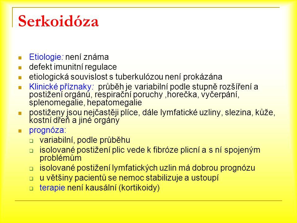 Serkoidóza Etiologie: není známa defekt imunitní regulace etiologická souvislost s tuberkulózou není prokázána Klinické příznaky: průběh je variabilní