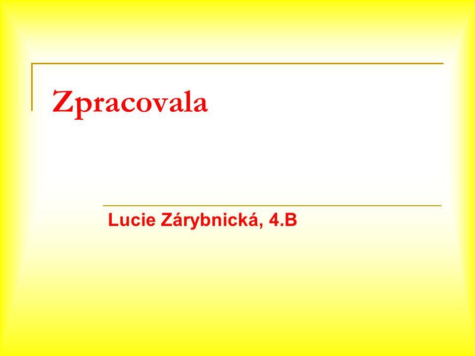 Zpracovala Lucie Zárybnická, 4.B